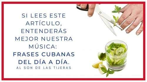Si lees este artículo,entenderás mejor nuestra música: frases cubanas del día a día.