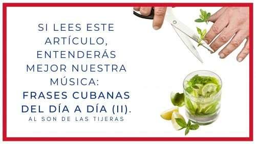 Si lees este artículo, entenderás mejor nuestra música: frases cubanas del día a día (II).